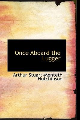 Once Aboard the Lugger - Hutchinson, Arthur Stuart-Menteth