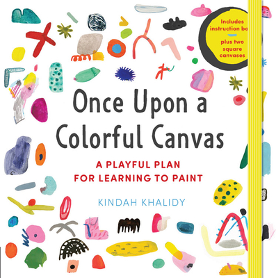 "Once Upon a Colorful Canvas: A Playful Plan for Learning to Paint--Includes an 88-Page Paperback Book Plus Two 6"" (15 CM) Square Canvases - Khalidy, Kindah"