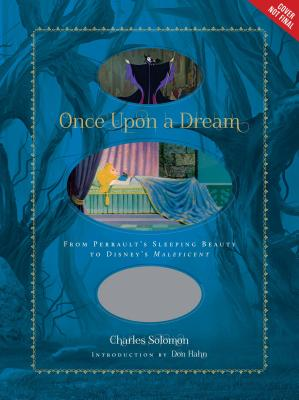 Once Upon a Dream: From Perrault's Sleeping Beauty to Disney's Maleficent - Solomon, Charles, and Hahn, Don (Introduction by)