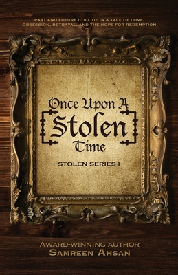 Once Upon A [Stolen] Time: [Stolen] Series I - Ahsan, Samreen, and Ammara, Ghazanfar (Cover design by)