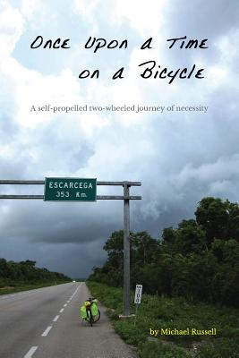 Once Upon a Time on a Bicycle: A Self-Propelled Two-Wheeled Journey of Necessity - Russell, Michael