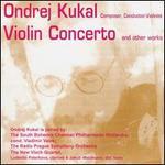 Ondrej Kukal: Violin Concerto and Other Works