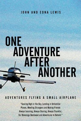 One Adventure After Another: Adventures Flying a Small Airplane - Lewis, John and Edna