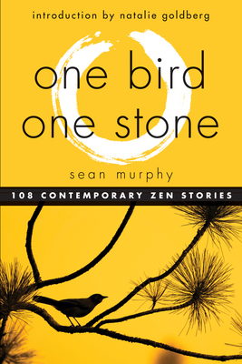One Bird, One Stone: 108 Contemporary Zen Stories - Murphy, Sean, and Goldberg, Natalie (Introduction by)