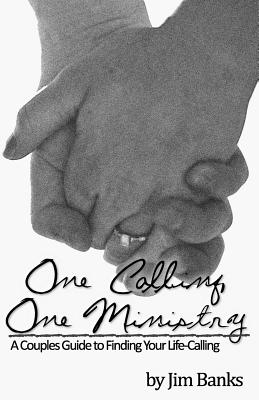 One Calling, One Ministry: A Couples Guide to Finding Your Life-Calling - Banks, Jim