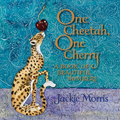 One Cheetah, One Cherry: A Book of Beautiful Numbers - Morris, Jackie