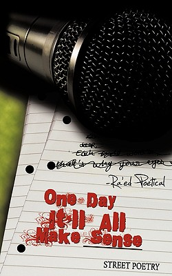 One Day It'll All Make Sense: Street Poetry - Ra'ed Poetical, Poetical