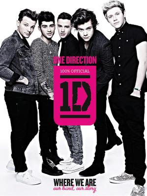 One Direction: Where We Are: Our Band, Our Story: 100% Official - Gardiner, Ben (Designer)