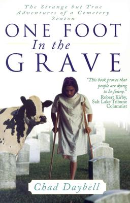 One Foot in the Grave: The Strange But True Adventures of a Cemetery Sexton - Daybell, Chad
