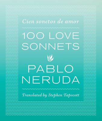 One Hundred Love Sonnets: Cien sonetos de amor - Neruda, Pablo, and Tapscott, Stephen (Translated by)