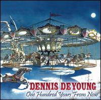 One Hundred Years from Now [Bonus Track] - Dennis DeYoung