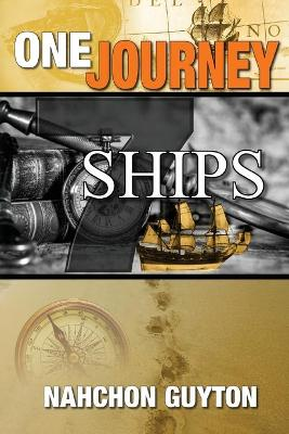 One Journey 7 Ships: The 7 Ships Needed To Navigate The Waters Of Life - Guyton, Nahchon D, and McLeish, C Orville (Editor)