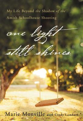 One Light Still Shines: My Life Beyond the Shadow of the Amish Schoolhouse Shooting - Monville, Marie
