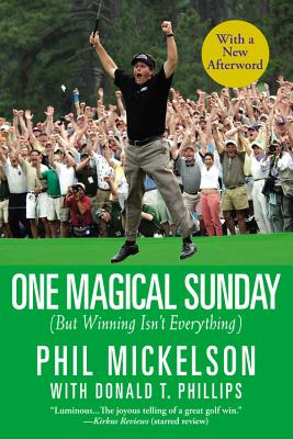 One Magical Sunday: But Winning Isn't Everything - Mickelson, Phil