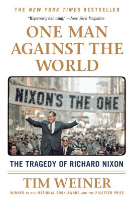 One Man Against the World: The Tragedy of Richard Nixon - Weiner, Tim
