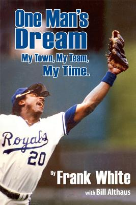 One Man's Dream: My Town, My Team, My Time. - White, Frank, and Althaus, Bill