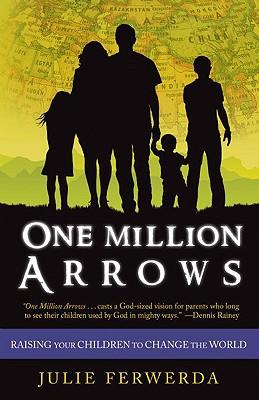 One Million Arrows: Raising Your Children to Change the World - Ferwerda, Julie