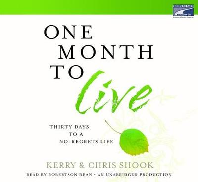 One Month to Live: Thirty Days to a No-Regrets Life - Shook, Kerry, and Shook, Chris, and Dean, Robertson (Read by)