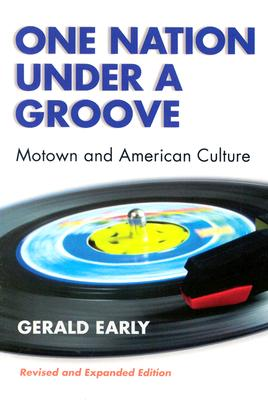 One Nation Under a Groove: Motown and American Culture - Early, Gerald Lyn