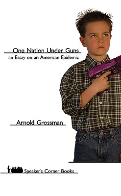 One Nation Under Guns: An Essay on an American Epidemic - Grossman, Arnold