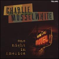 One Night In America - Charlie Musselwhite