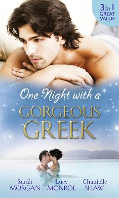 One Night with a Gorgeous Greek: Doukakis's Apprentice / Not Just the Greek's Wife / After the Greek Affair - Monroe, Lucy, and Shaw, Chantelle, and Morgan, Sarah