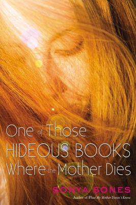 One of Those Hideous Books Where the Mother Dies - Sones, Sonya