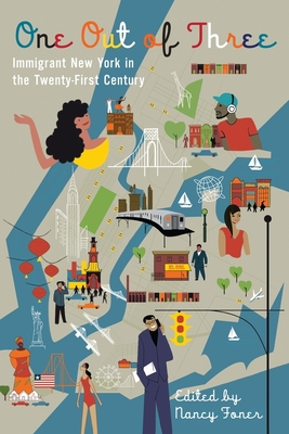 One Out of Three: Immigrant New York in the Twenty-First Century - Foner, Nancy (Editor)