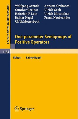 One-Parameter Semigroups of Positive Operators - Arendt, Wolfgang, and Nagel, Rainer, and Grabosch, Annette