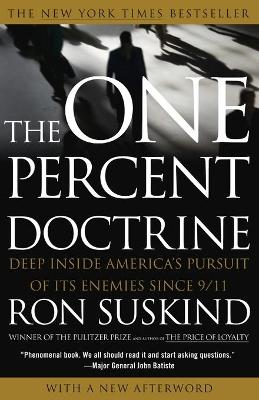 One Percent Doctrine: Deep Inside America's Pursuit of Its Enemies Since 9/11 - Suskind, Ron