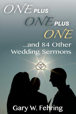 One Plus One Plus One and 84 Other Wedding Sermons - Fehring, Gary W
