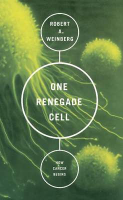 One Renegade Cell: How Cancer Begins - Weinberg, Robert A, PhD