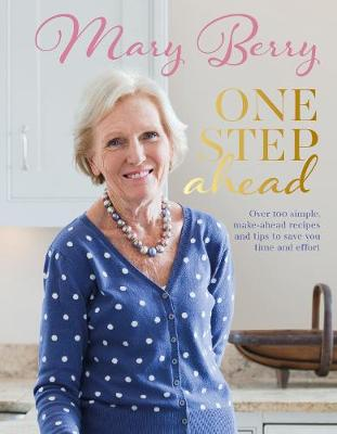 One Step Ahead: Over 100 Simple Make-Ahead Recipes and Tips to Save You Time and Effort - Berry, Mary