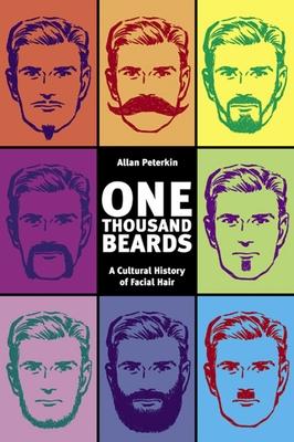 One Thousand Beards: A Cultural History of Facial Hair - Peterkin, Allan