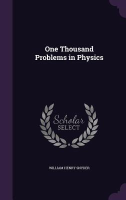 One Thousand Problems in Physics - Snyder, William Henry