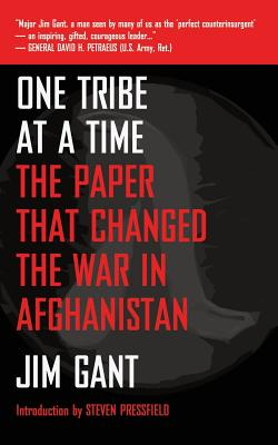 One Tribe at a Time: The Paper That Changed the War in Afghanistan - Gant, Jim