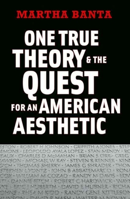 One True Theory & the Quest for an American Aesthetic - Banta, Martha