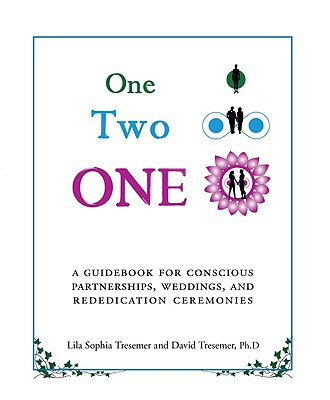One Two One: A Guidebook for Conscious Partnerships, Weddings, and Rededication Ceremonies - Tresemer, Lila Sophia, and Tresemer, David