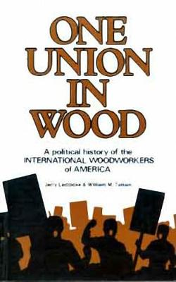 One Union in Wood: A Political History of the International Woodworkers of America - Lembcke, Jerry
