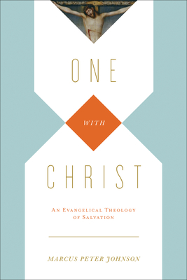 One with Christ: An Evangelical Theology of Salvation - Johnson, Marcus Peter