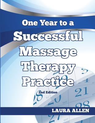One Year to a Successful Massage Therapy Practice - Allen, Laura