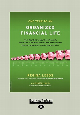 One Year to an Organized Financial Life: From Your Bills to Your Bank Account, Your Home to Your Retirement, the Week-By-Week Guide to Achieving Financial Peace of Mind - Leeds, Regina