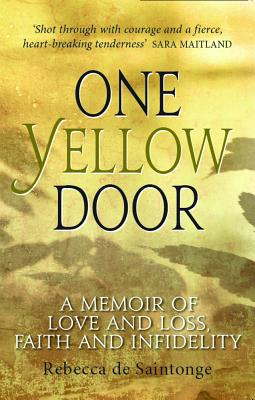 One Yellow Door: A memoir of love and loss, faith and infidelity - Saintonge, Rebecca de