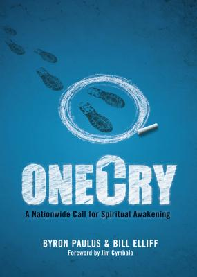 OneCry: A Nationwide Call for Spiritual Awakening - Paulus, Byron, and Elliff, Bill, and Cymbala, Jim (Foreword by)