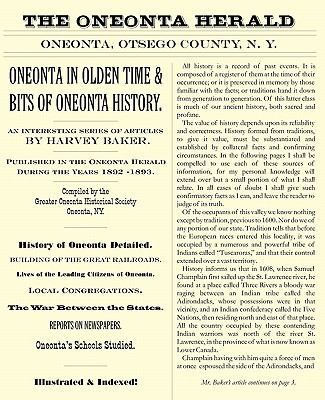 Oneonta in Olden Time & Bits of Oneonta History: An Interesting Series of Articles by Harvey Baker, Published in the Oneonta Herald During the Years 1 - Baker, Harvey, and Greater Oneonta Historical Society (Compiled by)