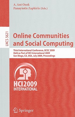 Online Communities and Social Computing: Third International Conference, OCSC 2009, Held as Part of HCI International 2009, San Diego, CA, USA, July 19-24, 2009, Proceedings - Ozok, A Ant (Editor), and Zaphiris, Panayiotis (Editor)