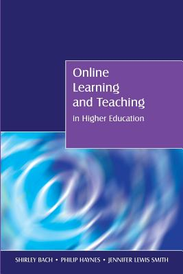 Online Learning and Teaching in Higher Education - Bach, Shirley, and Haynes, Philip, and Smith, Jennifer Lewis