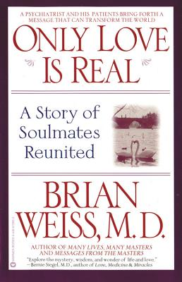 Only Love is Real: A Story of Soulmates Reunited - Weiss, Brian L, M.D.