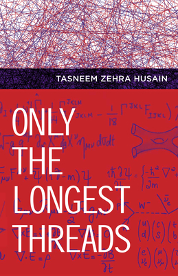 Only the Longest Threads - Husain, Tasneem Zehra