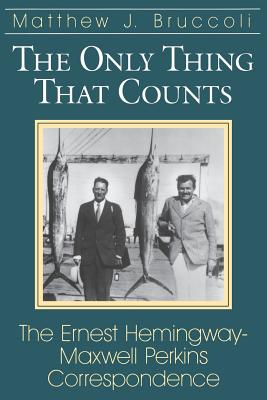 Only Thing That Counts: The Ernest Hemingway-Maxwell Perkins Correspondence - Hemingway, Ernest, and Bruccoli, Matthew J, Professor (Editor), and Perkins, Max